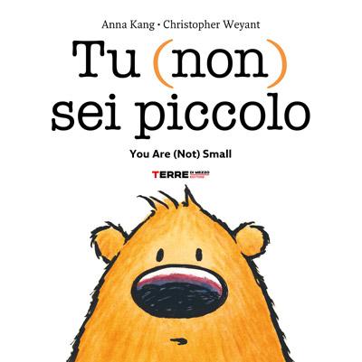 Tu (non) sei piccolo, testo in italiano e inglese. Anna Kang, Christopher Weyant