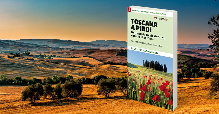 La Toscana a piedi: tutto quello che c'è da sapere